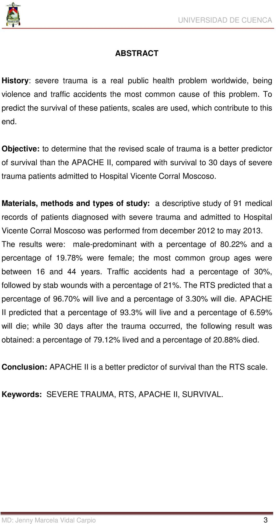 Objective: to determine that the revised scale of trauma is a better predictor of survival than the APACHE II, compared with survival to 30 days of severe trauma patients admitted to Hospital Vicente