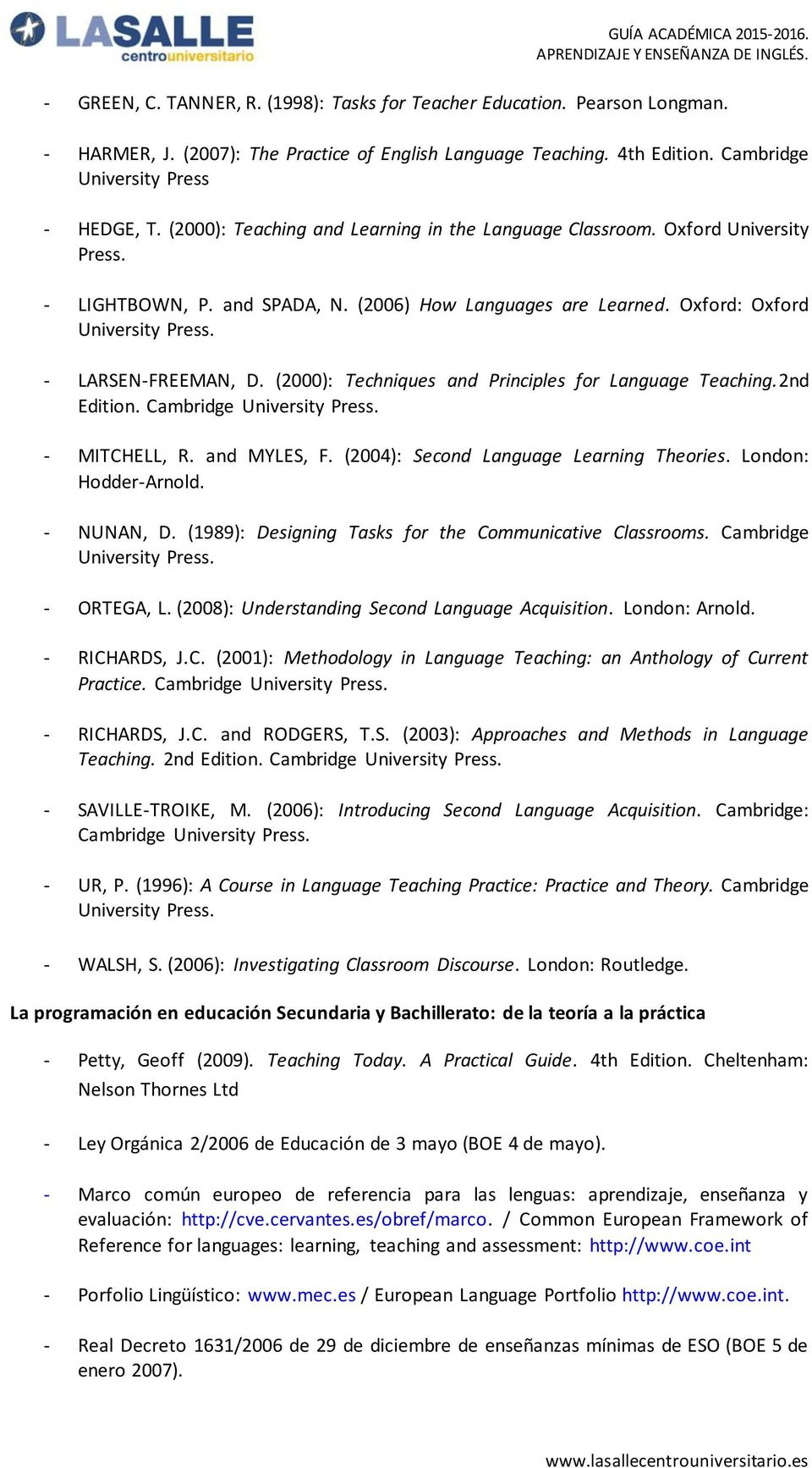 (2000): Techniques and Principles for Language Teaching.2nd Edition. Cambridge MITCHELL, R. and MYLES, F. (2004): Second Language Learning Theories. London: Hodder-Arnold. NUNAN, D.