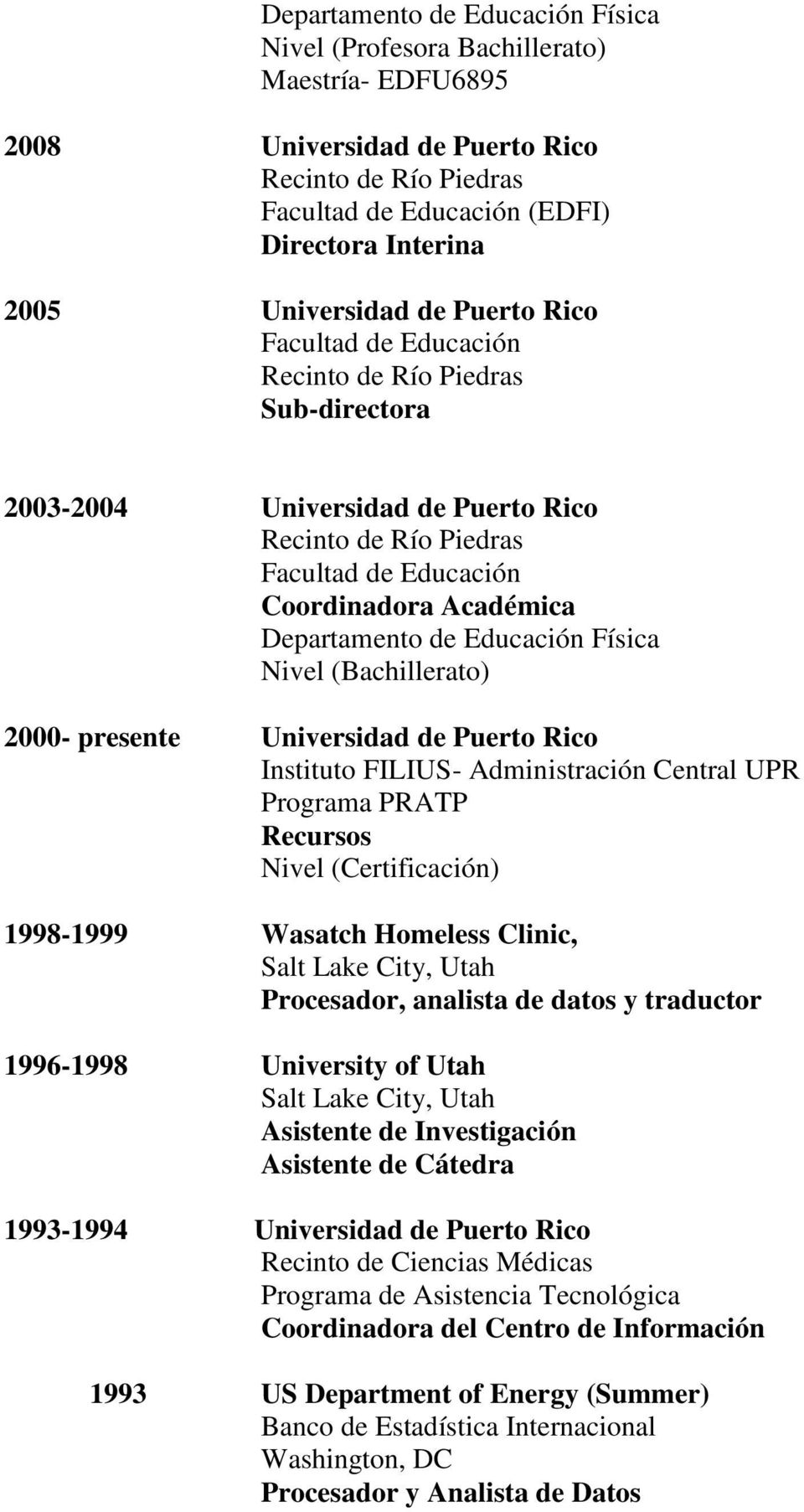 PRATP Recursos Nivel (Certificación) 1998-1999 Wasatch Homeless Clinic, Salt Lake City, Utah Procesador, analista de datos y traductor 1996-1998 University of Utah Salt Lake City, Utah Asistente de