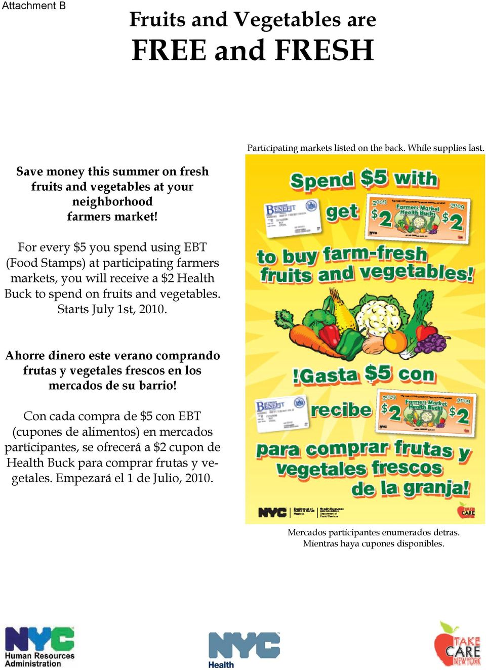 For every $5 you spend using EBT (Food Stamps) at participating farmers markets, you will receive a $2 Health Buck to spend on fruits and vegetables. Starts July 1st, 2010.