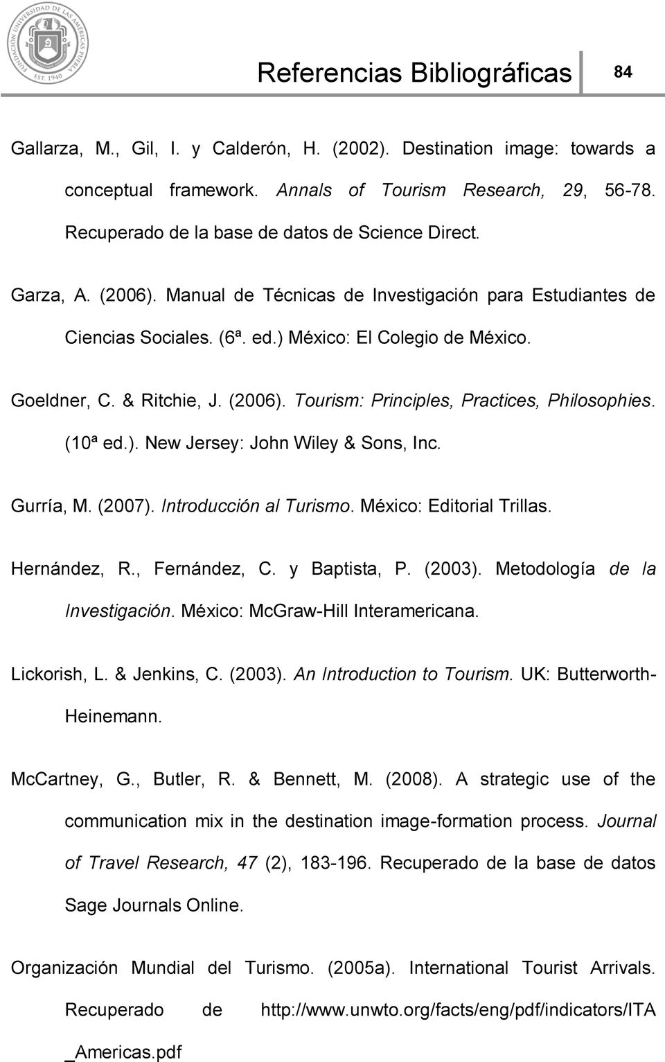& Ritchie, J. (2006). Tourism: Principles, Practices, Philosophies. (10ª ed.). New Jersey: John Wiley & Sons, Inc. Gurría, M. (2007). Introducción al Turismo. México: Editorial Trillas. Hernández, R.