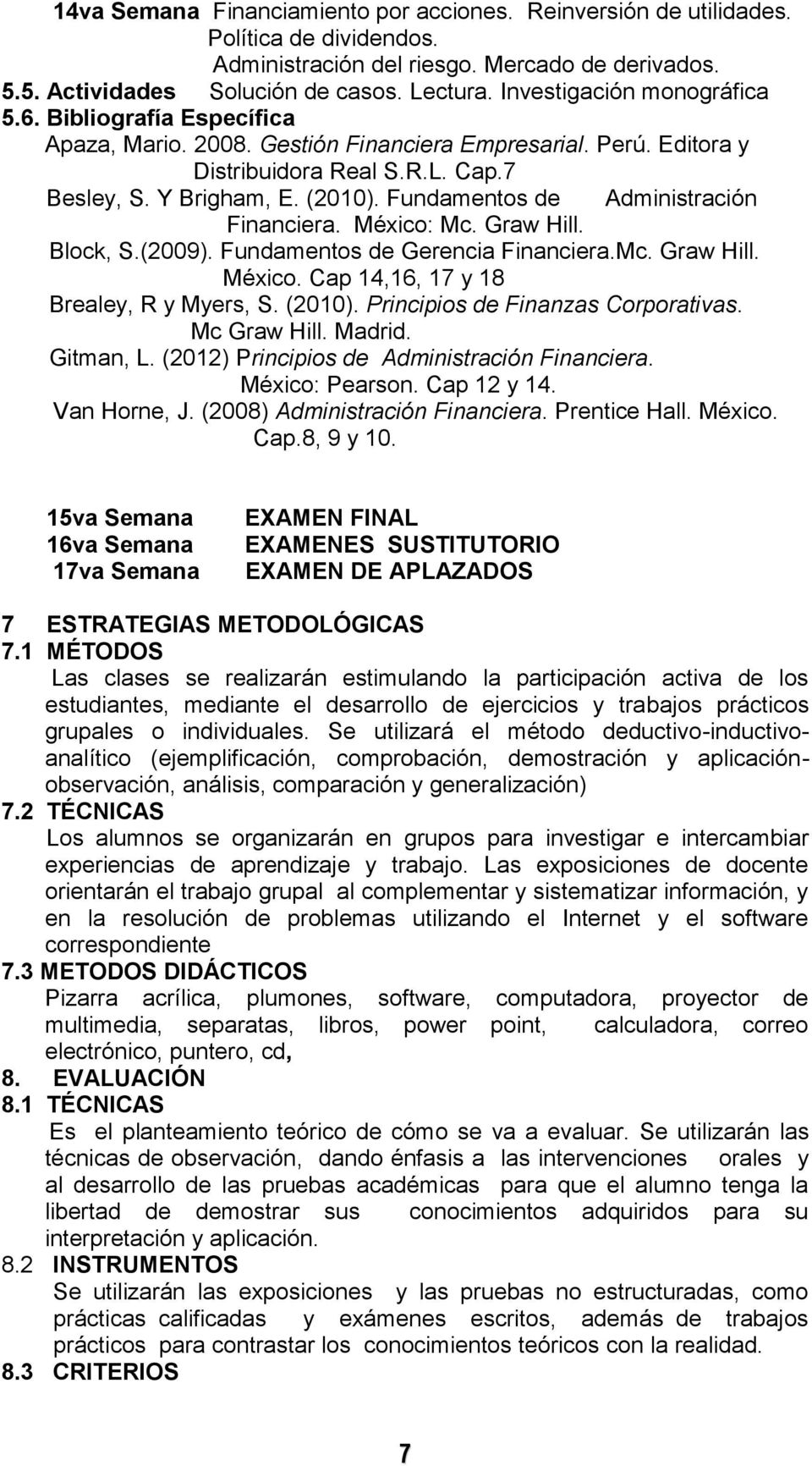Fundamentos de Administración Financiera. México: Mc. Graw Hill. Block, S.(2009). Fundamentos de Gerencia Financiera.Mc. Graw Hill. México. Cap 14,16, 17 y 18 Brealey, R y Myers, S. (2010).