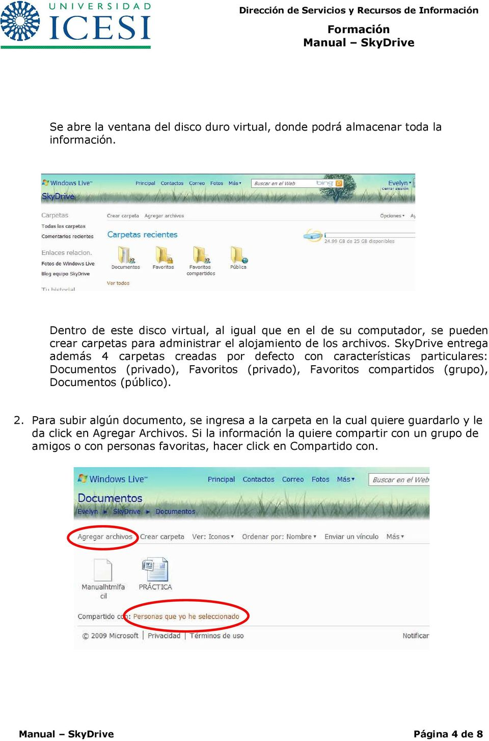 SkyDrive entrega además 4 carpetas creadas por defecto con características particulares: Documentos (privado), Favoritos (privado), Favoritos compartidos (grupo),