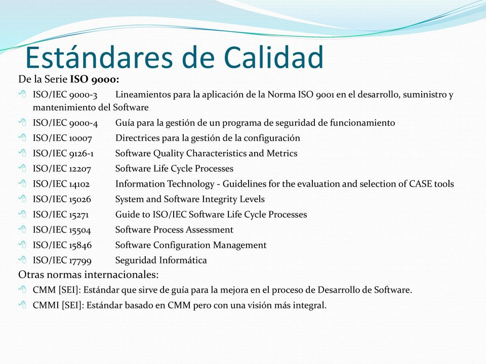 configuración Software Quality Characteristics and Metrics Software Life Cycle Processes Information Technology - Guidelines for the evaluation and selection of CASE tools System and Software
