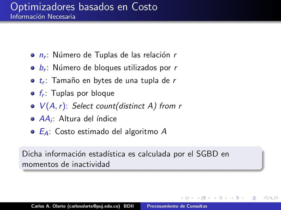 bloque V (A, r): Select count(distinct A) from r AA i : Altura del índice E A : Costo estimado