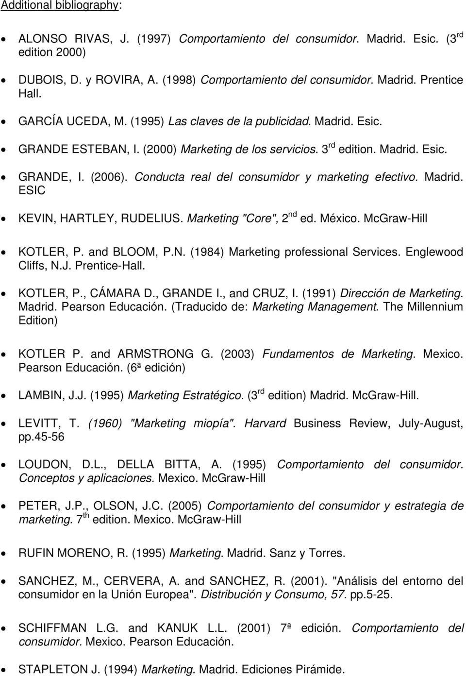 "Conducta real del consumidor y marketing efectivo. Madrid. ESIC KEVIN, HARTLEY, RUDELIUS. Marketing ""Core"", 2 nd ed. México. McGraw-Hill KOTLER, P. and BLOOM, P.N. (1984) Marketing professional Services."