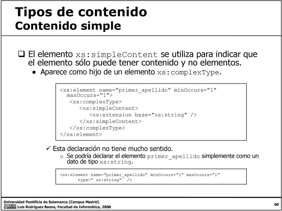 "<xs:element name=""primer primer_apellido apellido"" minoccurs=""1"" maxoccurs=""1""> <xs:complextype> <xs:simplecontent> <xs:extension base=""xs:string"" />"
