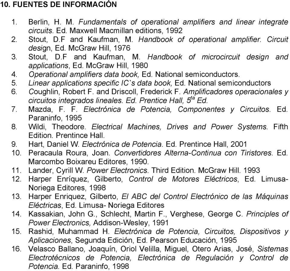 Operational amplifiers data book, Ed. National semiconductors. 5. Linear applications specific IC`s data book, Ed. National semiconductors 6. Coughlin, Robert F. and Driscoll, Frederick F.