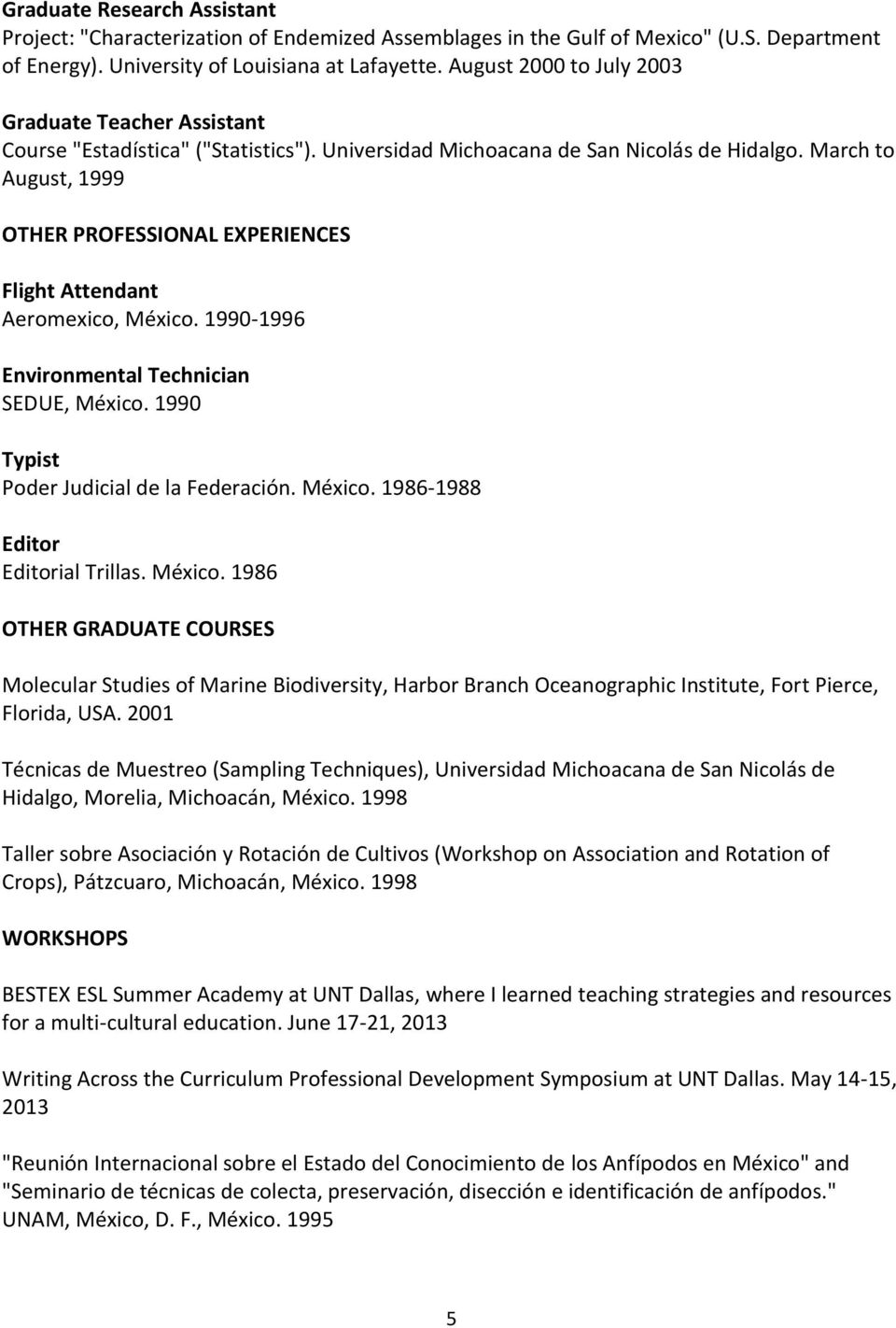 March to August, 1999 OTHER PROFESSIONAL EXPERIENCES Flight Attendant Aeromexico, México. 1990-1996 Environmental Technician SEDUE, México. 1990 Typist Poder Judicial de la Federación. México. 1986-1988 Editor Editorial Trillas.