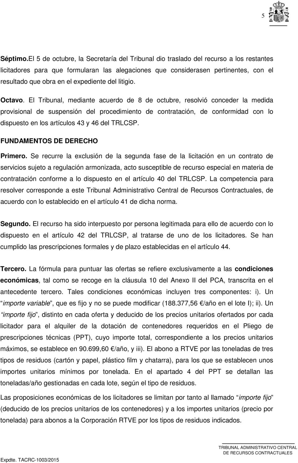 expediente del litigio. Octavo.