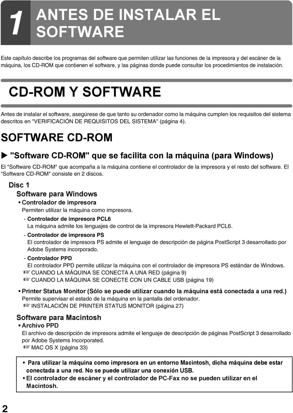 "CD-ROM Y SOFTWARE Antes de instalar el software, asegúrese de que tanto su ordenador como la máquina cumplen los requisitos del sistema descritos en ""VERIFICACIÓN DE REQUISITOS DEL SISTEMA"" (página"
