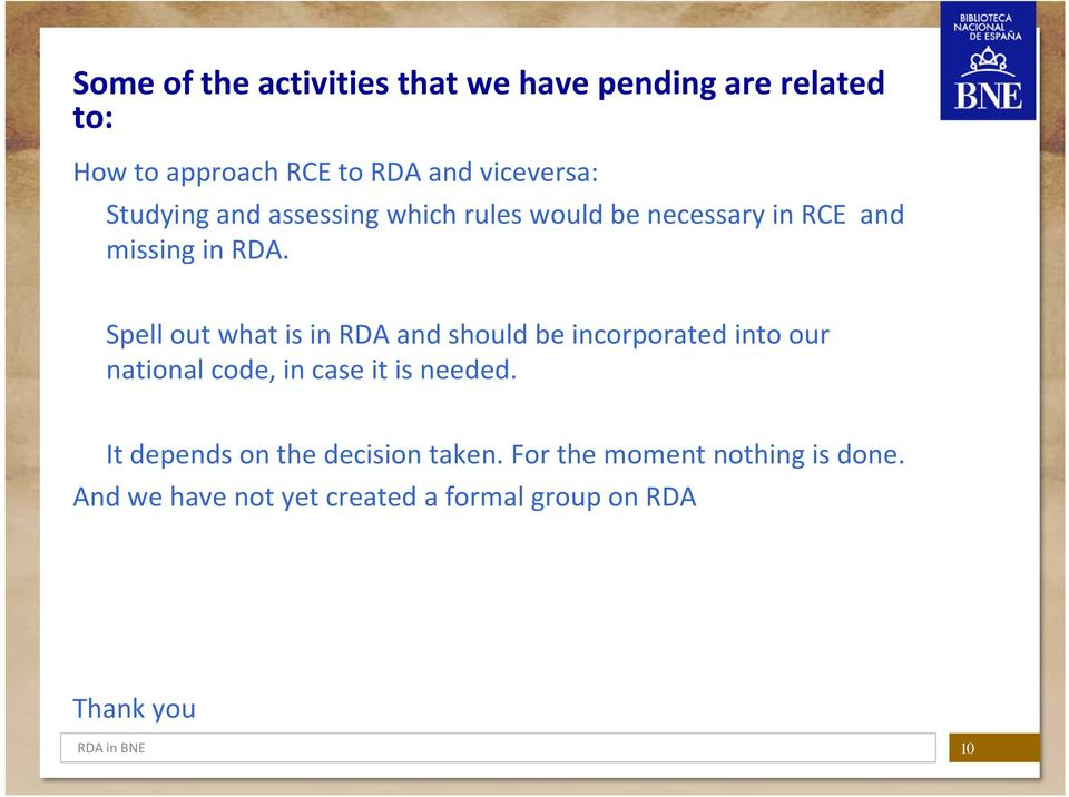 Spell out what is in RDA and should be incorporated into our national code, in case it is needed.