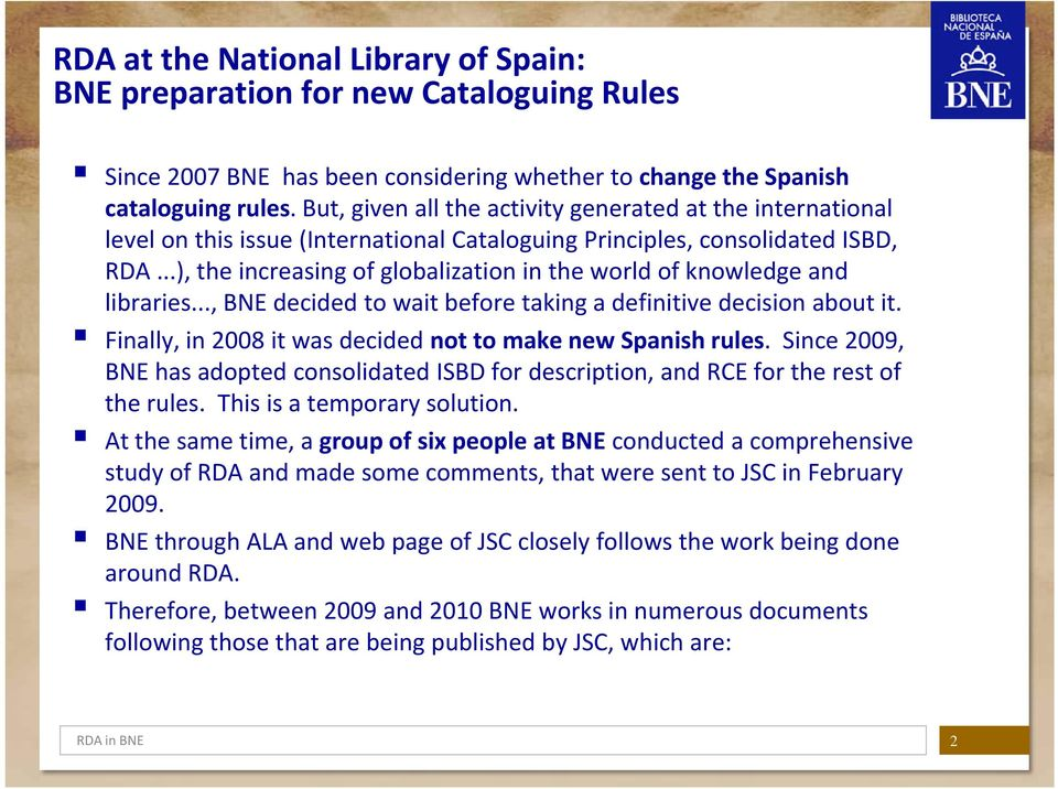 ..), the increasing of globalization in the world of knowledge and libraries..., BNE decided to wait before taking a definitive decision about it.