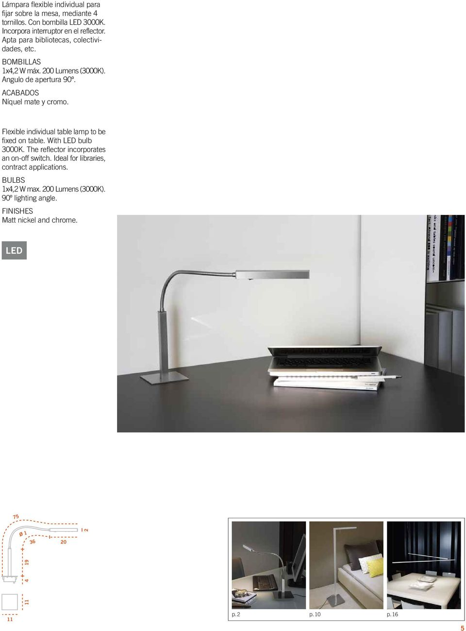 Flexible individual table lamp to be fixed on table. With LED bulb 3000K. The reflector incorporates an on-off switch.