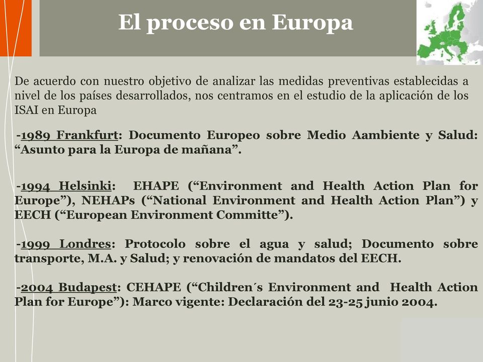 -1994 Helsinki: EHAPE ( Environment and Health Action Plan for Europe ), NEHAPs ( National Environment and Health Action Plan ) y EECH ( European Environment Committe ).