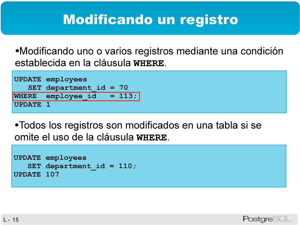 UPDATE employees SET department_id = 70 WHERE employee_id = 113; UPDATE 1 Todos los