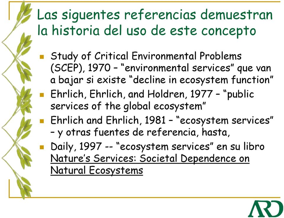 Holdren, 1977 public services of the global ecosystem Ehrlich and Ehrlich, 1981 ecosystem services y otras fuentes de