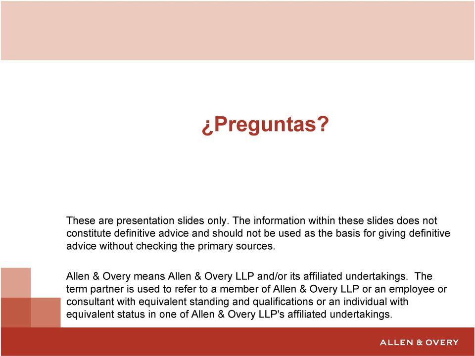 advice without checking the primary sources. Allen & Overy means Allen & Overy LLP and/or its affiliated undertakings.