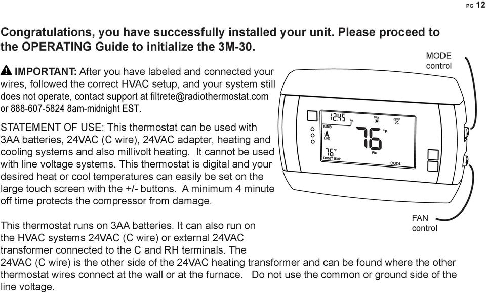 com or 888-607-5824 8am-midnight EST. STATEMENT OF USE: This thermostat can be used with 3AA batteries, 24VA ( wire), 24VA adapter, heating and cooling systems and also millivolt heating.