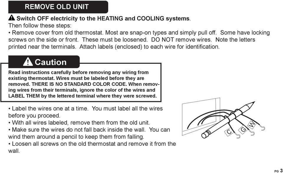aution Read instructions carefully before removing any wiring from existing thermostat. ires must be labeled before they are removed. THERE IS NO STANDARD OLOR ODE.