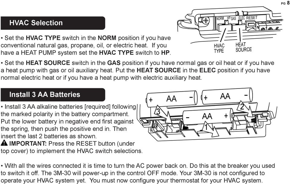 Set the HEAT SOURE switch in the GAS position if you have normal gas or oil heat or if you have a heat pump with gas or oil auxiliary heat.