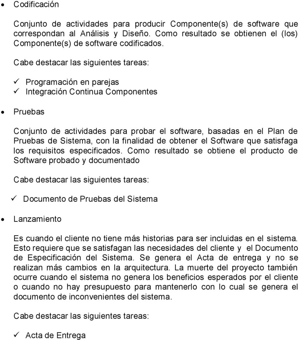 finalidad de obtener el Software que satisfaga los requisitos especificados.