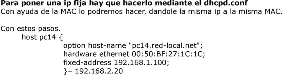 "misma MAC. Con estos pasos. host pc14 { option host-name ""pc14."