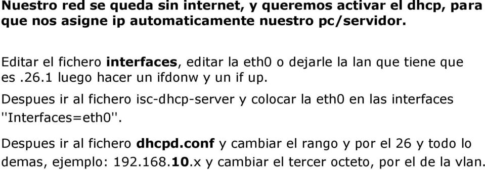 Despues ir al fichero isc-dhcp-server y colocar la eth0 en las interfaces ''Interfaces=eth0''.