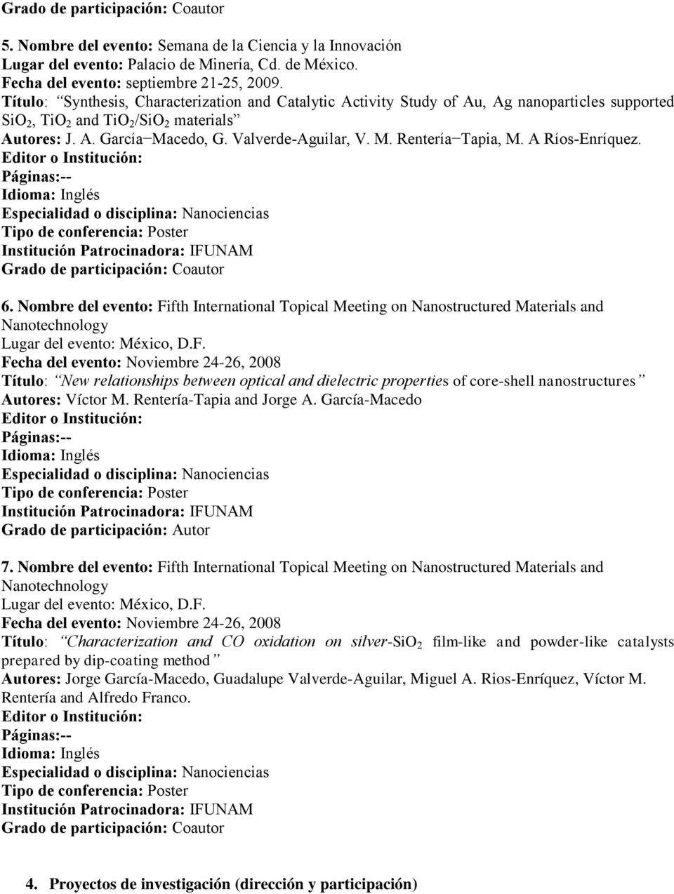 A Ríos-Enríquez. 6. Nombre del evento: Fifth International Topical Meeting on Nanostructured Materials and Nanotechnology Lugar del evento: México, D.F. Fecha del evento: Noviembre 24-26, 2008 Título: New relationships between optical and dielectric properties of core-shell nanostructures Autores: Víctor M.