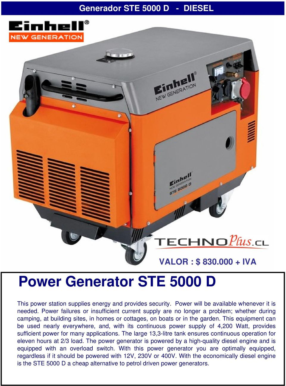 This equipment can be used nearly everywhere, and, with its continuous power supply of 4,200 Watt, provides sufficient power for many applications.