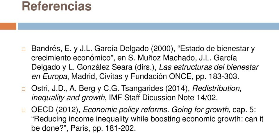 Berg y C.G. Tsangarides (2014), Redistribution, inequality and growth, IMF Staff Dicussion Note 14/02.