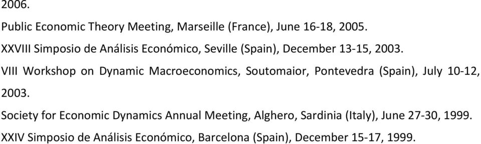 VIII Workshop on Dynamic Macroeconomics, Soutomaior, Pontevedra (Spain), July 10 12, 2003.
