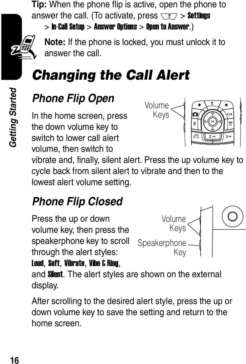 Changing the Call Alert Phone Flip Open Volume In the home screen, press Keys the down volume key to switch to lower call alert volume, then switch to vibrate and, finally, silent alert.