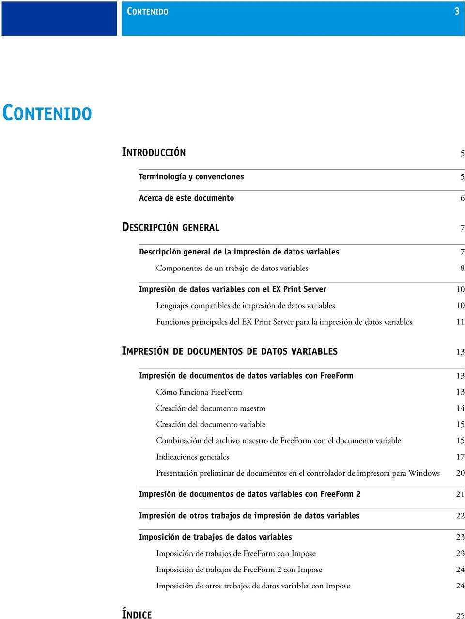 datos variables 11 IMPRESIÓN DE DOCUMENTOS DE DATOS VARIABLES 13 Impresión de documentos de datos variables con FreeForm 13 Cómo funciona FreeForm 13 Creación del documento maestro 14 Creación del