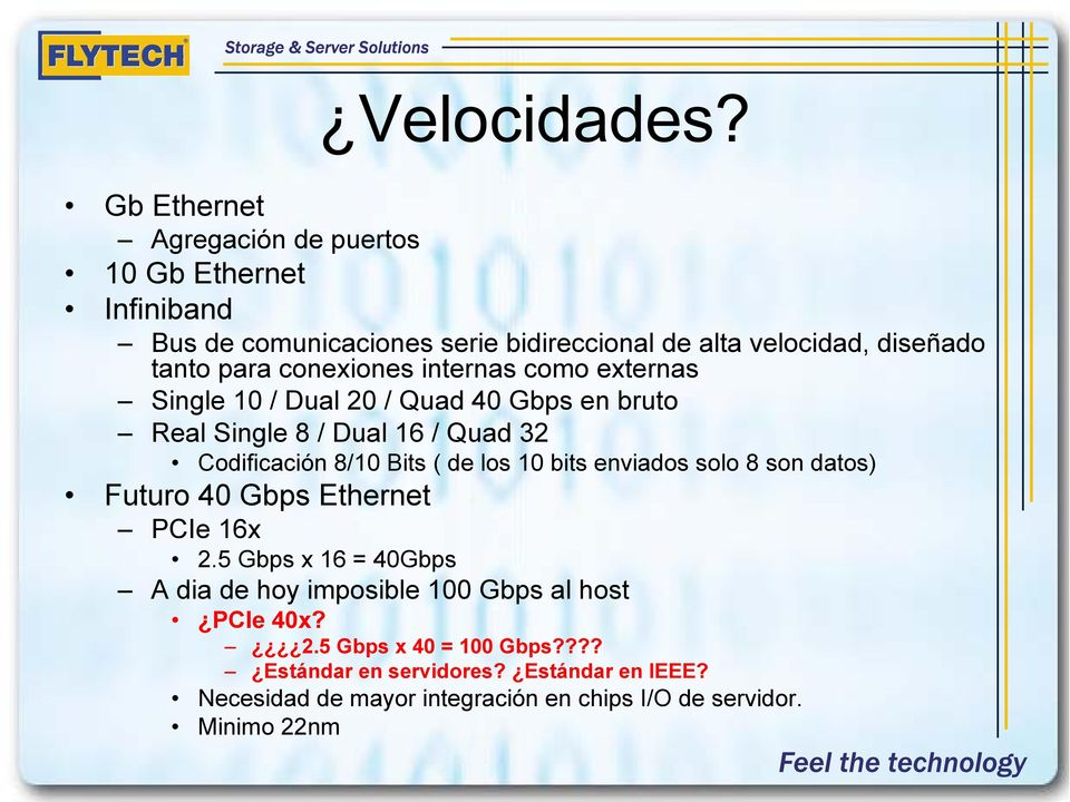 conexiones internas como externas Single 10 / Dual 20 / Quad 40 Gbps en bruto Real Single 8 / Dual 16 / Quad 32 Codificación 8/10 Bits ( de los