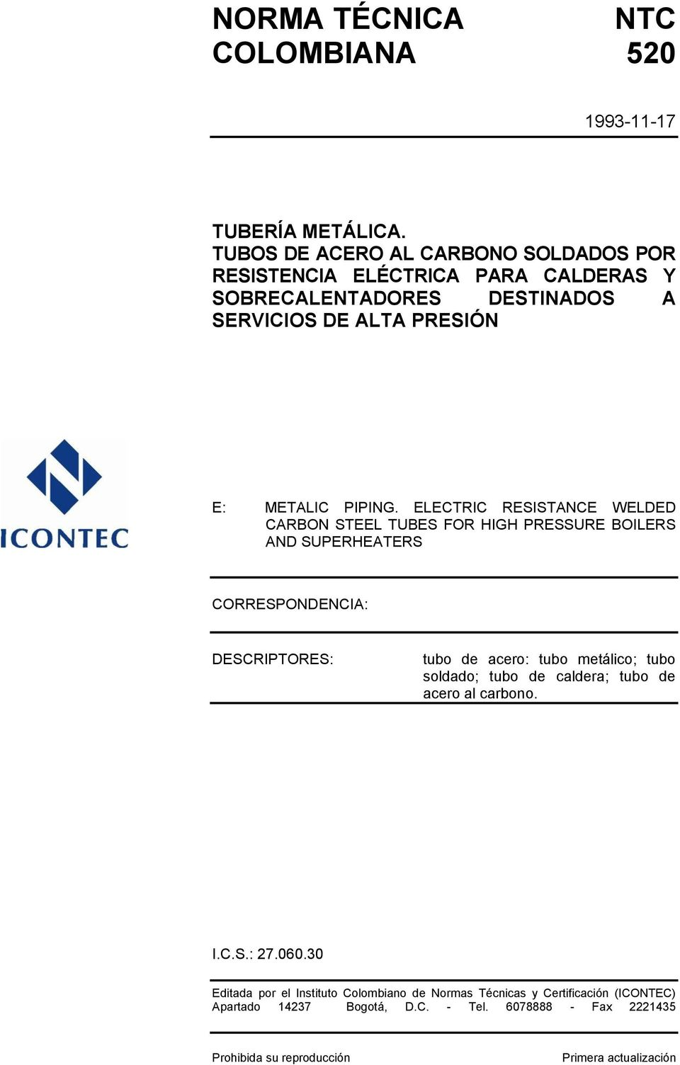 ELECTRIC RESISTANCE WELDED CARBON STEEL TUBES FOR HIGH PRESSURE BOILERS AND SUPERHEATERS CORRESPONDENCIA: DESCRIPTORES: tubo de acero: tubo metálico; tubo