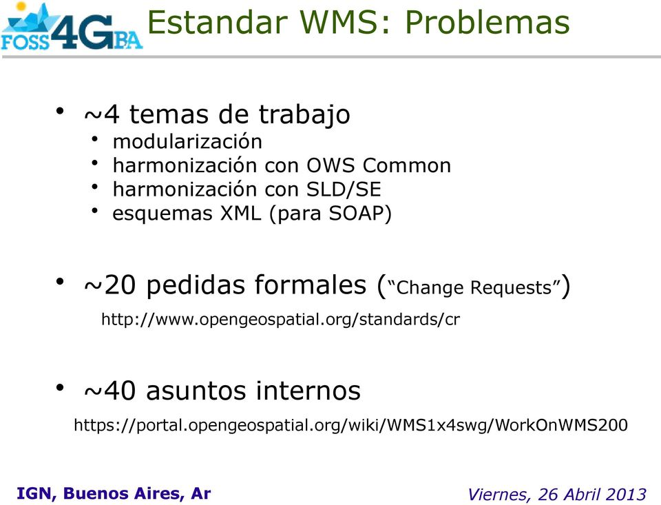 pedidas formales ( Change Requests ) http://www.opengeospatial.