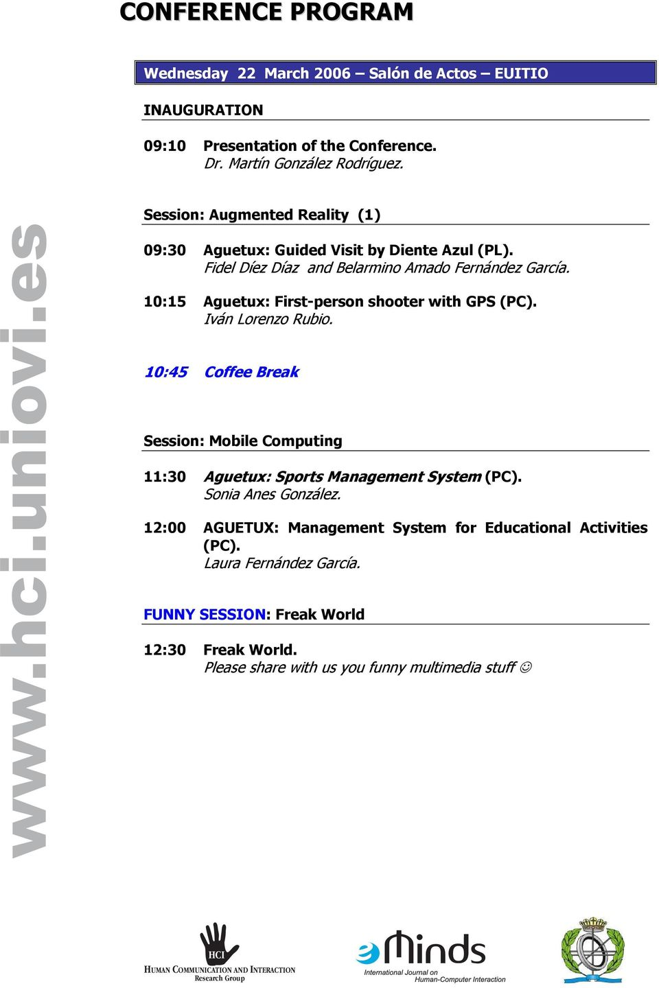 10:15 Aguetux: First-person shooter with GPS (PC). Iván Lorenzo Rubio. 10:45 Coffee Break Session: Mobile Computing 11:30 Aguetux: Sports Management System (PC).