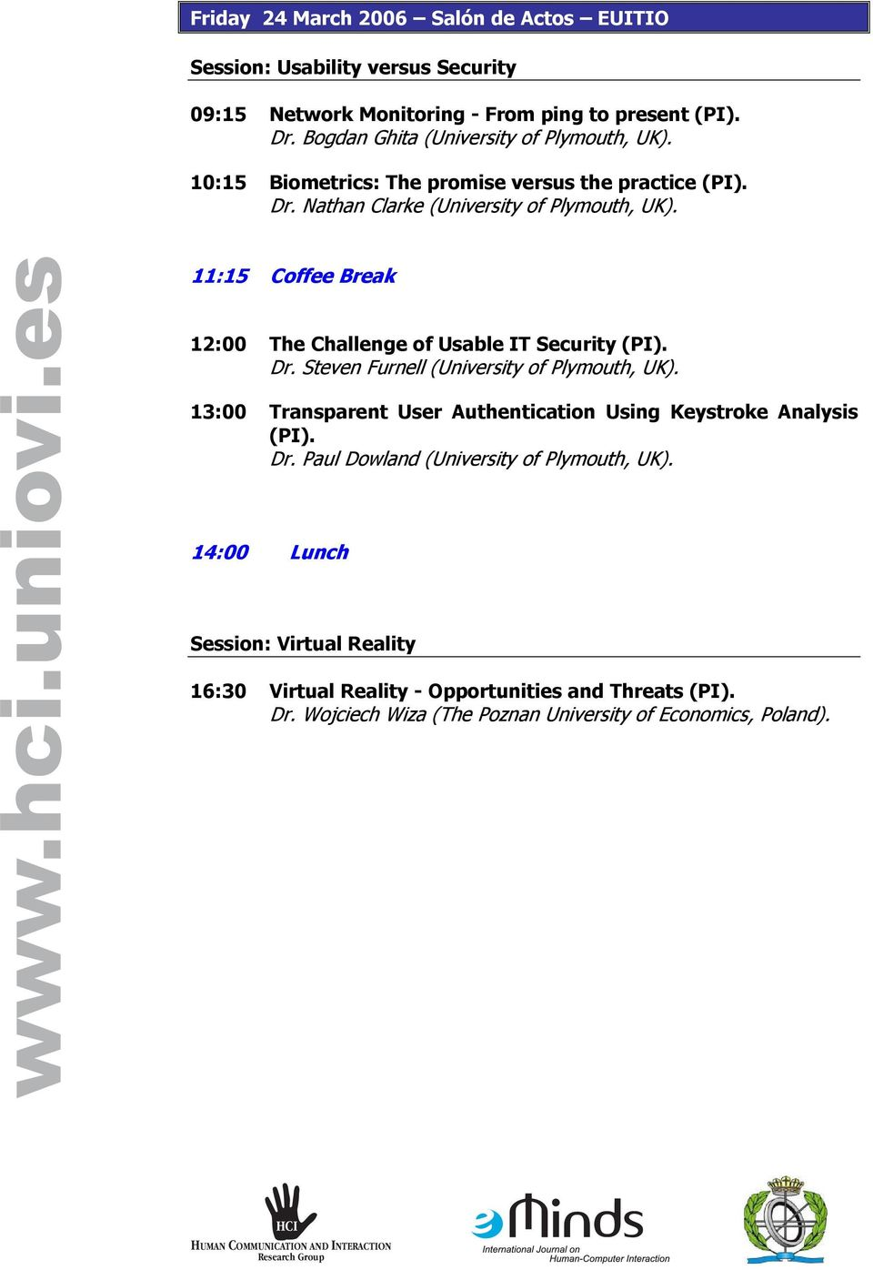 11:15 Coffee Break 12:00 The Challenge of Usable IT Security (PI). Dr. Steven Furnell (University of Plymouth, UK).