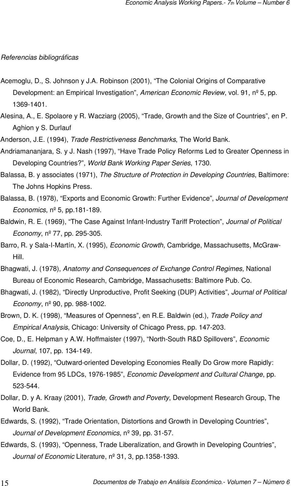 Andriamananjara, S. y J. Nash (1997), Have Trade Policy Reforms Led to Greater Openness in Developing Countries?, World Bank Working Paper Series, 1730. Balassa, B.