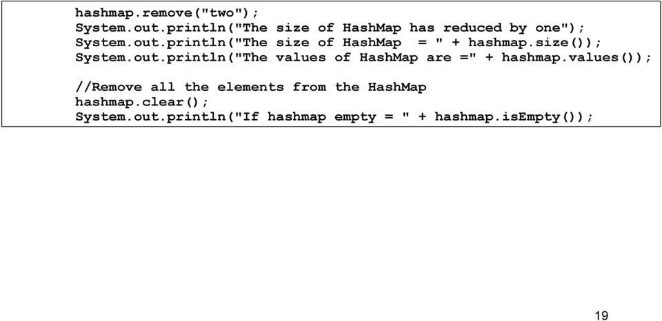 "println(""The size of HashMap = "" + hashmap.size()); System.out."