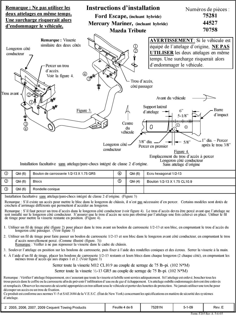 (Figure 3) Instructions d installation Numéros de pièces : Ford Escape, (incluant hybride) 758 Mercury Mariner, (incluant hybride) 57 Figure 3.