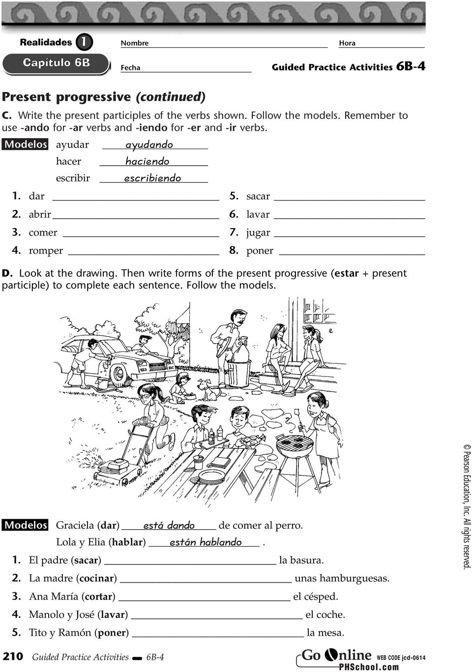 poner D. Look at the drawing. Then write forms of the present progressive (estar + present participle) to complete each sentence. Follow the models.