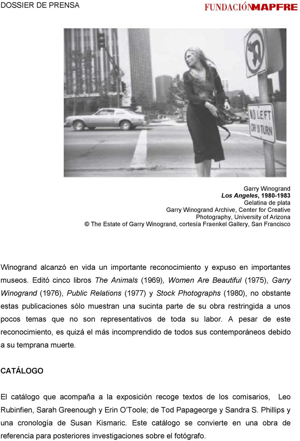 Editó cinco libros The Animals (1969), Women Are Beautiful (1975), Garry Winogrand (1976), Public Relations (1977) y Stock Photographs (1980), no obstante estas publicaciones sólo muestran una