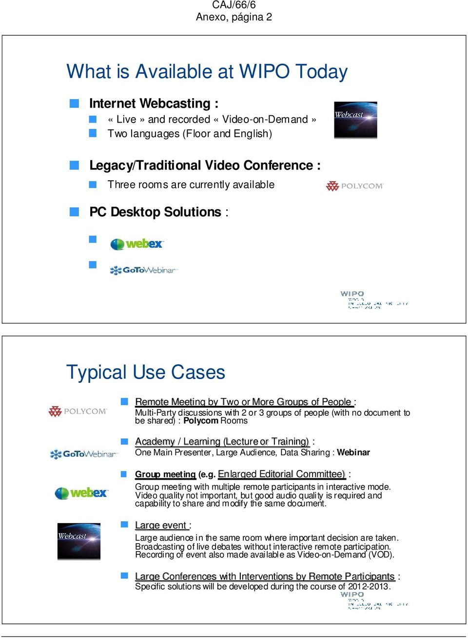 Polycom Rooms Academy / Learning (Lecture or Training) : One Main Presenter, Large Audience, Data Sharing : Webinar Group meeting (e.g. Enlarged Editorial Committee) : Group meeting with multiple remote participants in interactive mode.