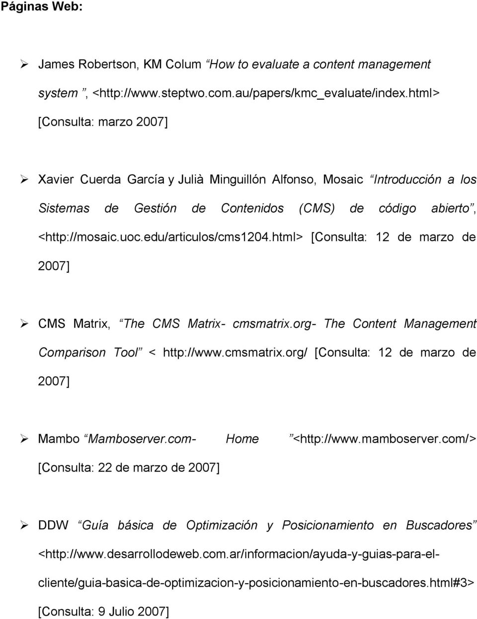 edu/articulos/cms1204.html> [Consulta: 12 de marzo de 2007] CMS Matrix, The CMS Matrix- cmsmatrix.org- The Content Management Comparison Tool < http://www.cmsmatrix.org/ [Consulta: 12 de marzo de 2007] Mambo Mamboserver.