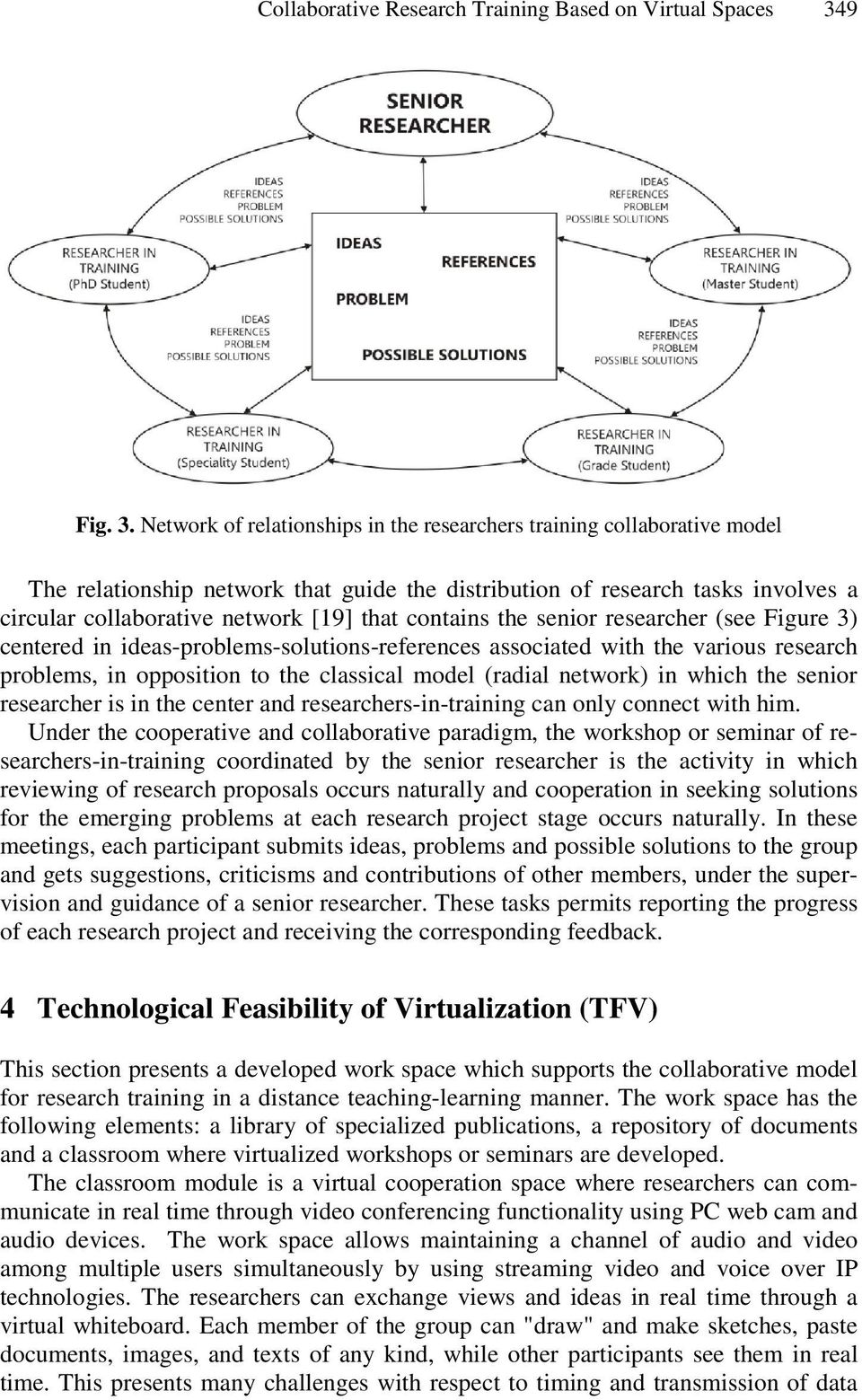 Network of relationships in the researchers training collaborative model The relationship network that guide the distribution of research tasks involves a circular collaborative network [19] that