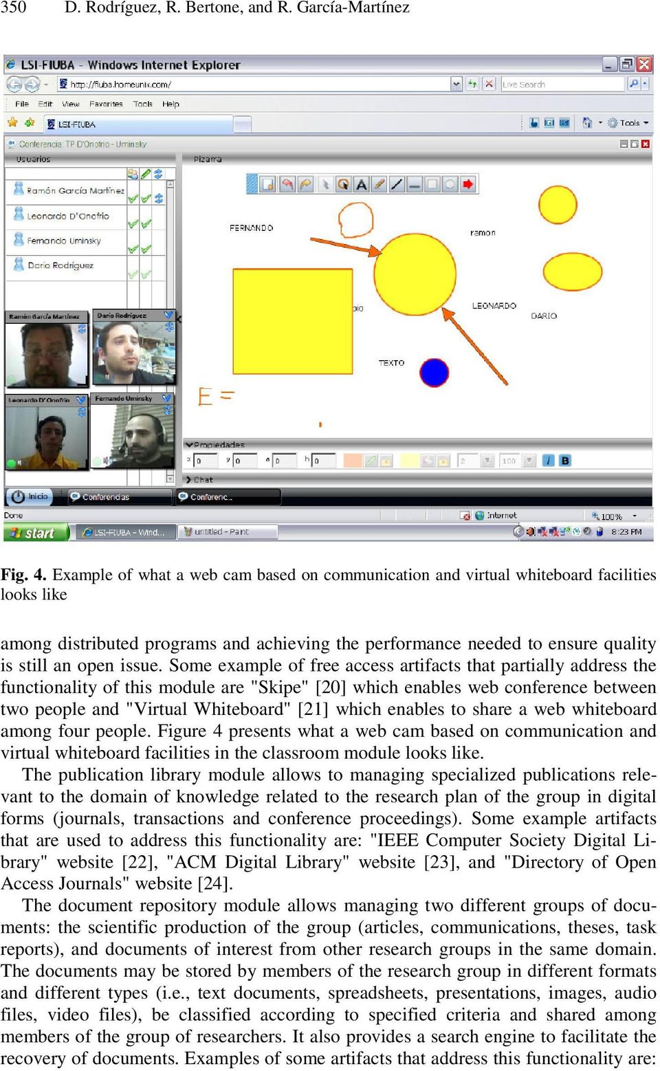 "Some example of free access artifacts that partially address the functionality of this module are ""Skipe"" [20] which enables web conference between two people and ""Virtual Whiteboard"" [21] which"
