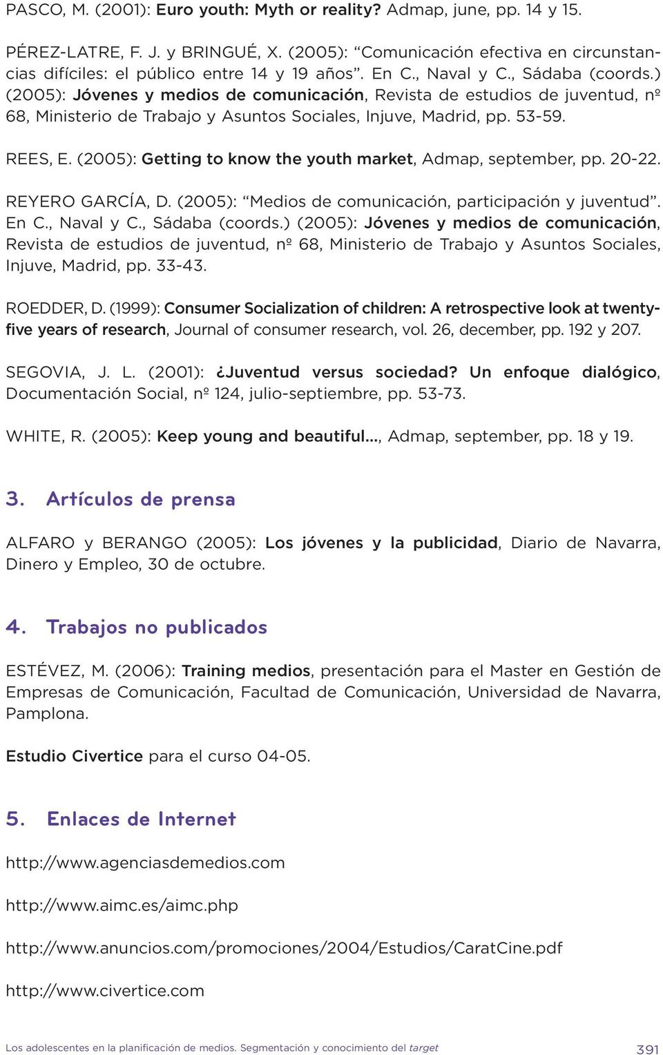 (2005): Getting to know the youth market, Admap, september, pp. 20-22. REYERO GARCÍA, D. (2005): Medios de comunicación, participación y juventud. En C., Naval y C., Sádaba (coords.