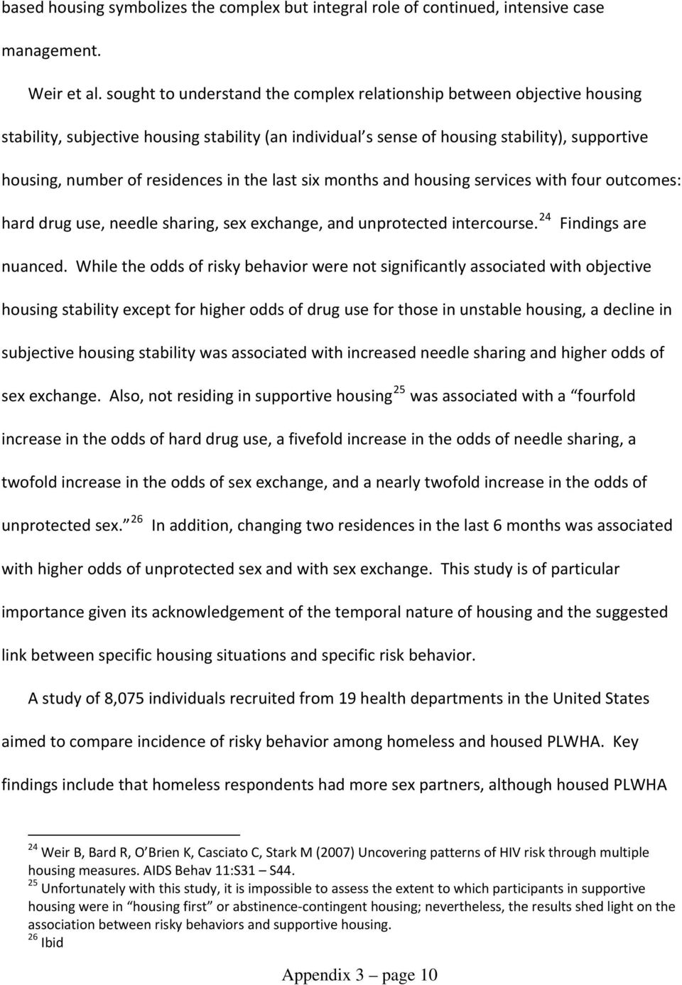 in the last six months and housing services with four outcomes: hard drug use, needle sharing, sex exchange, and unprotected intercourse. 24 Findings are nuanced.
